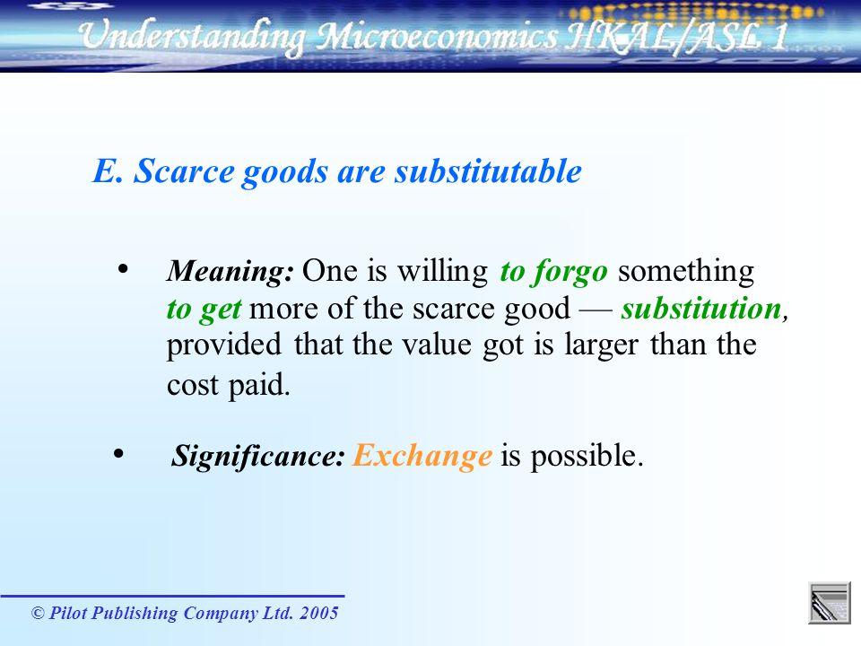 E. Scarce goods are substitutable
