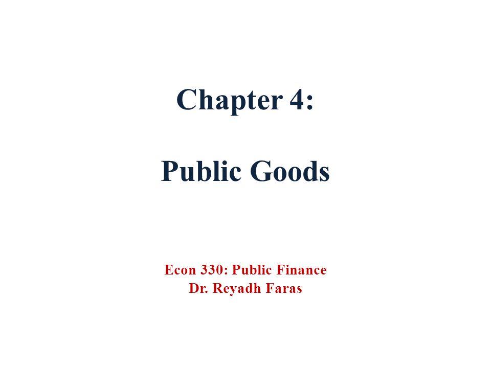 Chapter 4: Public Goods Econ 330: Public Finance Dr. Reyadh Faras