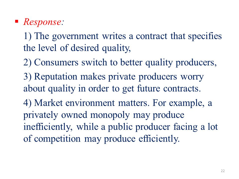 Response: 1) The government writes a contract that specifies the level of desired quality, 2) Consumers switch to better quality producers,