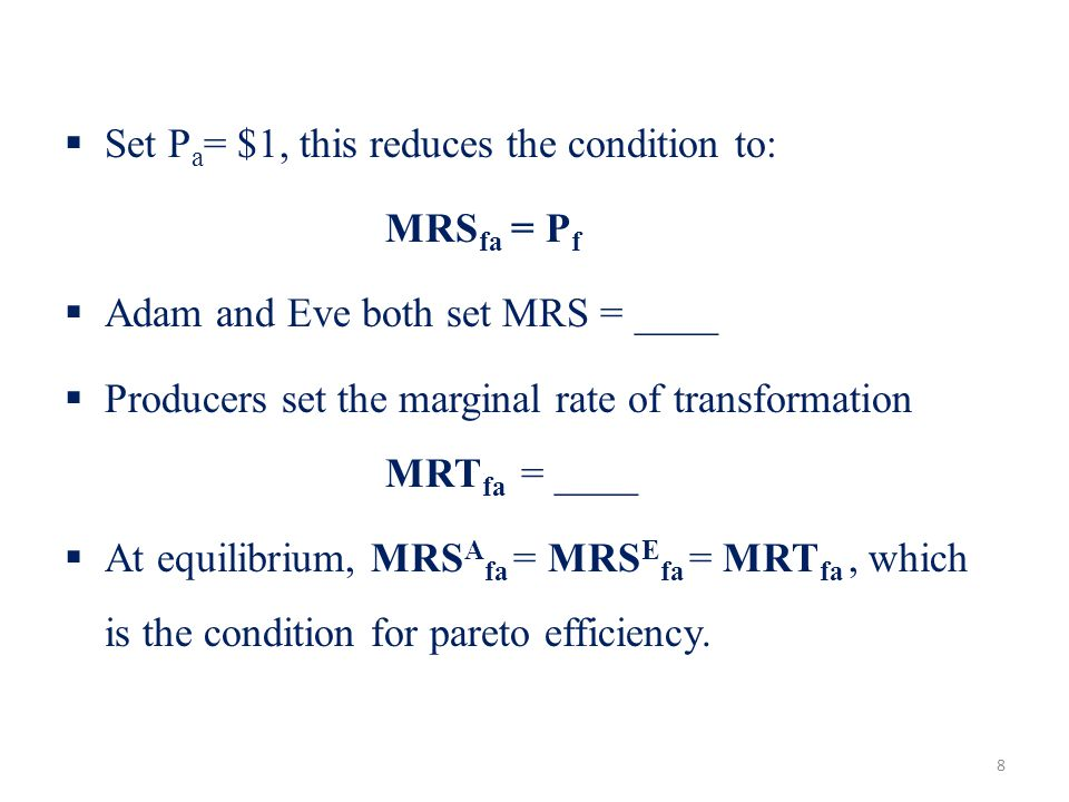 Set Pa= $1, this reduces the condition to: MRSfa = Pf. Adam and Eve both set MRS = ____.