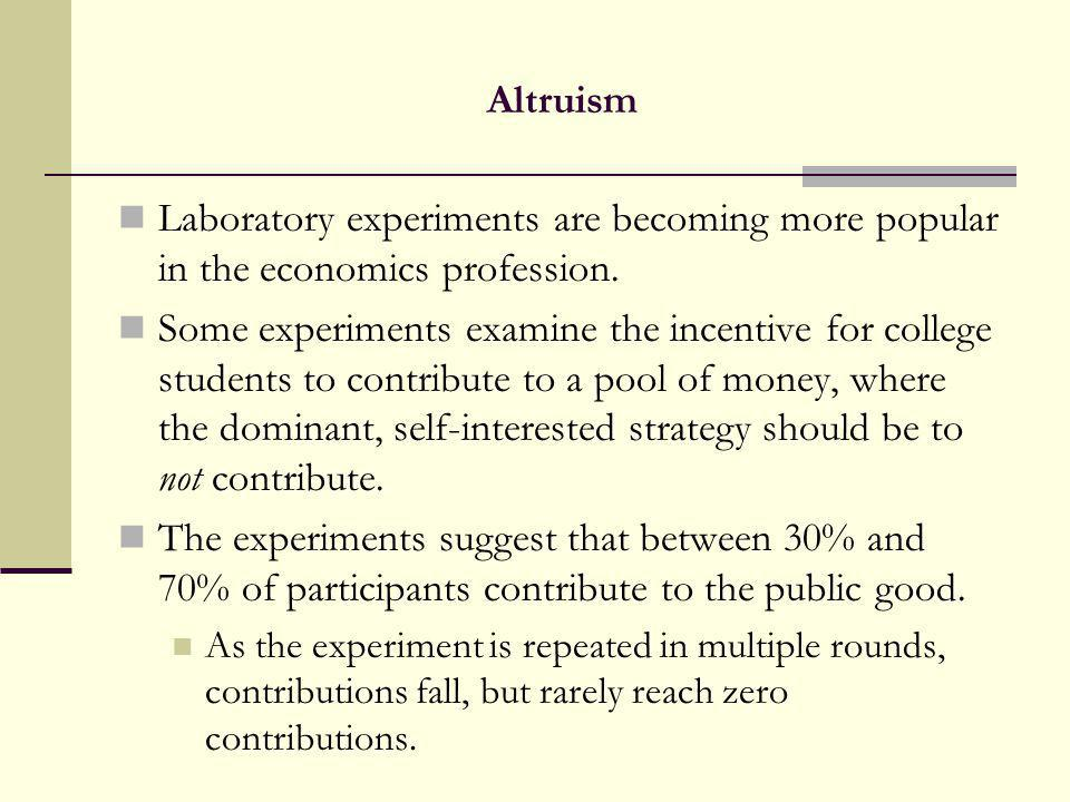 Altruism Laboratory experiments are becoming more popular in the economics profession.