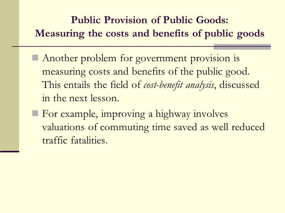 Public Provision of Public Goods: Measuring the costs and benefits of public goods
