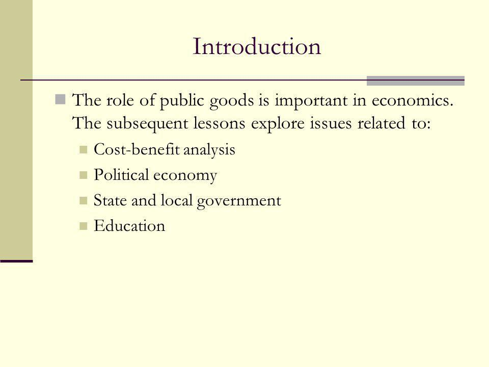 Introduction The role of public goods is important in economics. The subsequent lessons explore issues related to:
