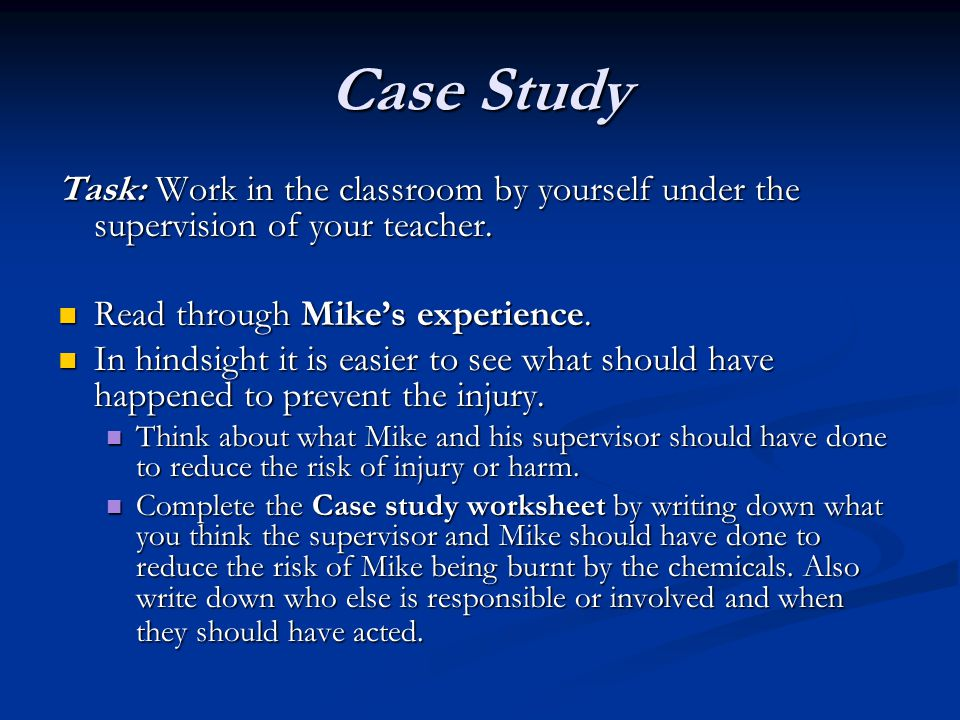 Case Study Task: Work in the classroom by yourself under the supervision of your teacher. Read through Mike's experience.