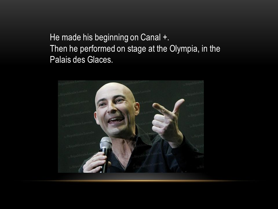 He made ​​his beginning on Canal +.