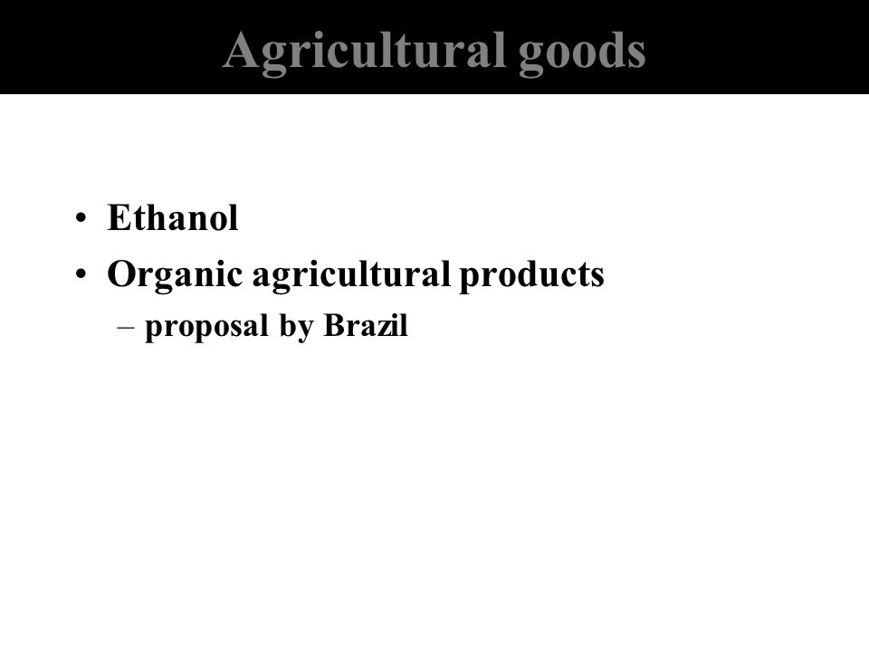 Agricultural goods Ethanol Organic agricultural products