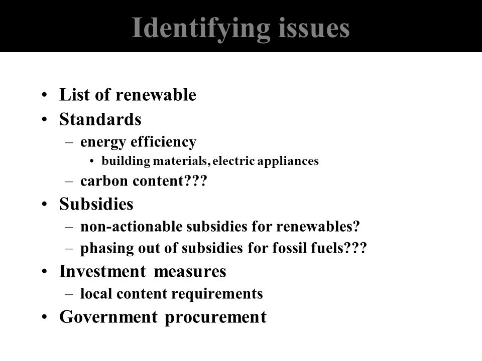 Identifying issues List of renewable Standards Subsidies