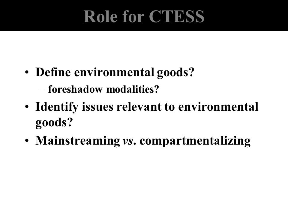 Role for CTESS Define environmental goods