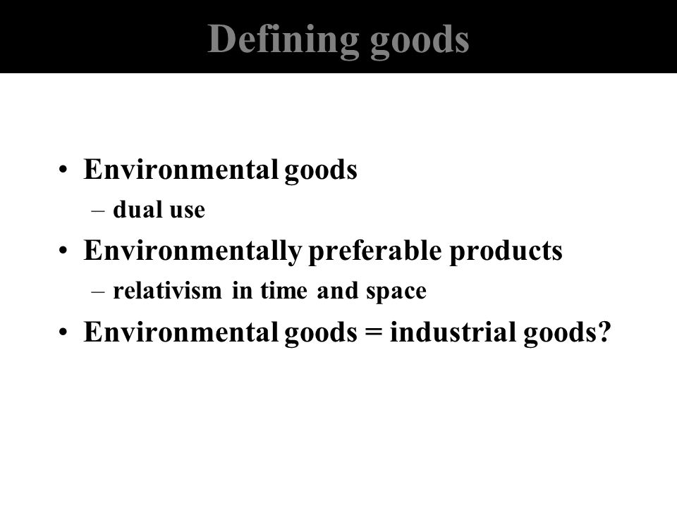 Defining goods Environmental goods Environmentally preferable products
