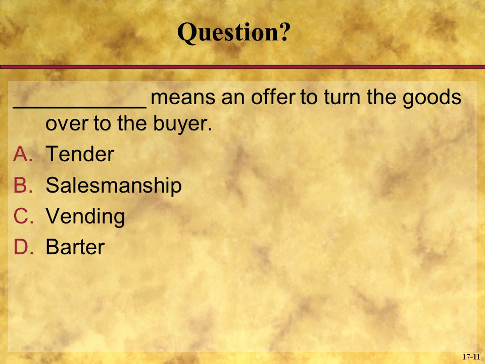 Question ___________ means an offer to turn the goods over to the buyer. Tender. Salesmanship. Vending.