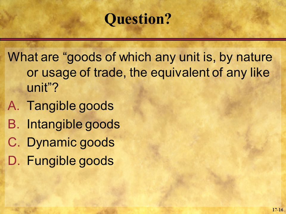 Question What are goods of which any unit is, by nature or usage of trade, the equivalent of any like unit