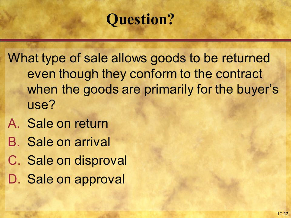 Question What type of sale allows goods to be returned even though they conform to the contract when the goods are primarily for the buyer's use