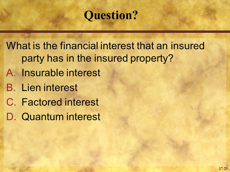 Question What is the financial interest that an insured party has in the insured property Insurable interest.