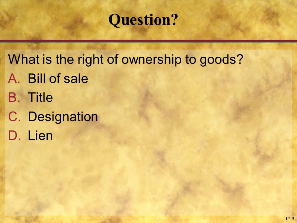 Question What is the right of ownership to goods Bill of sale Title