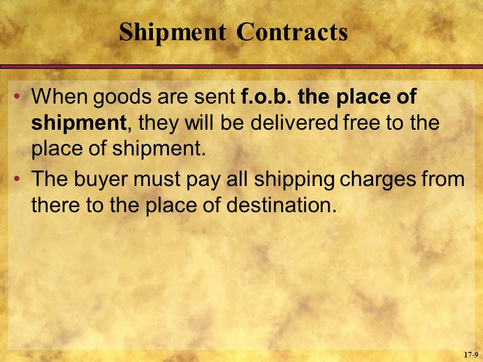 Shipment Contracts When goods are sent f.o.b. the place of shipment, they will be delivered free to the place of shipment.