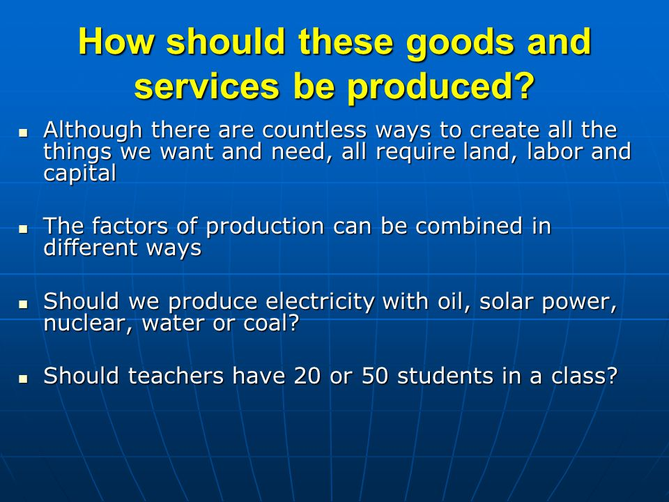 How should these goods and services be produced