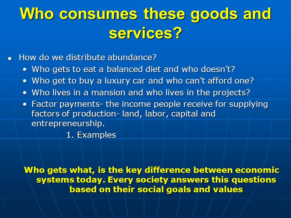 Who consumes these goods and services
