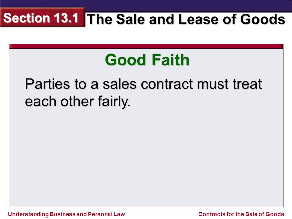 Good Faith Parties to a sales contract must treat each other fairly.