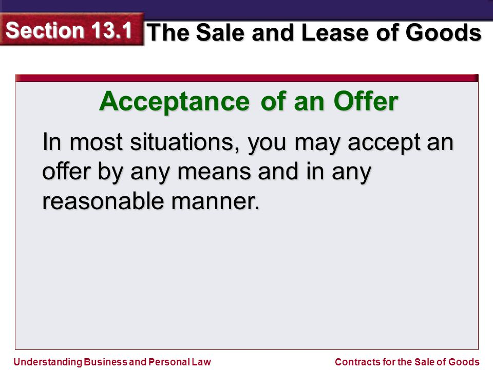 Acceptance of an Offer In most situations, you may accept an offer by any means and in any reasonable manner.