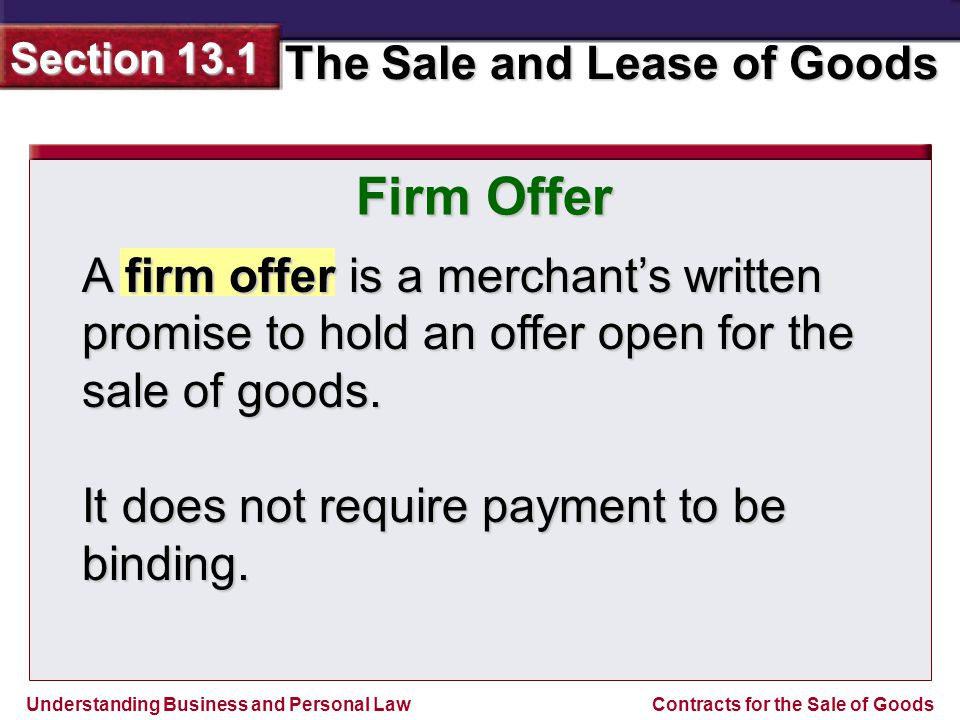 Firm Offer A firm offer is a merchant's written promise to hold an offer open for the sale of goods.