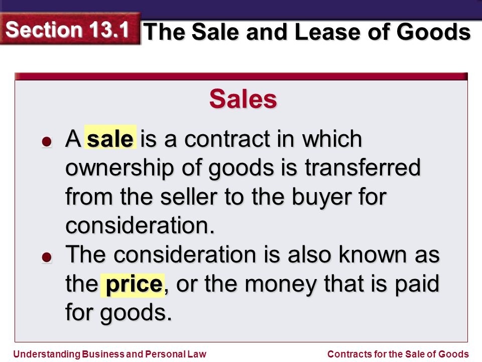 Sales A sale is a contract in which ownership of goods is transferred from the seller to the buyer for consideration.