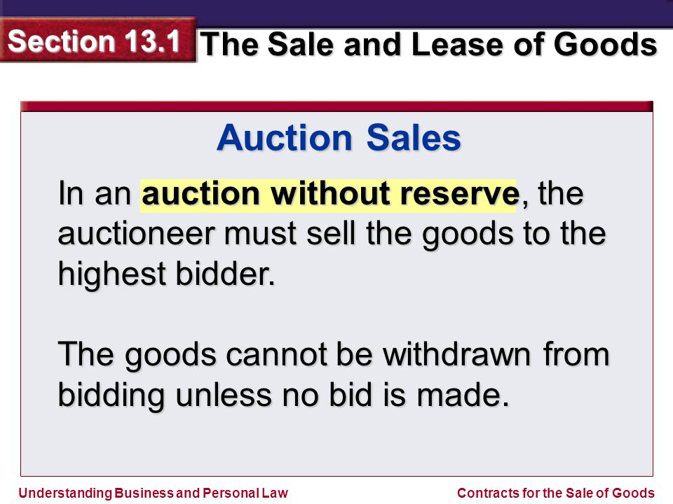 Auction Sales In an auction without reserve, the auctioneer must sell the goods to the highest bidder.
