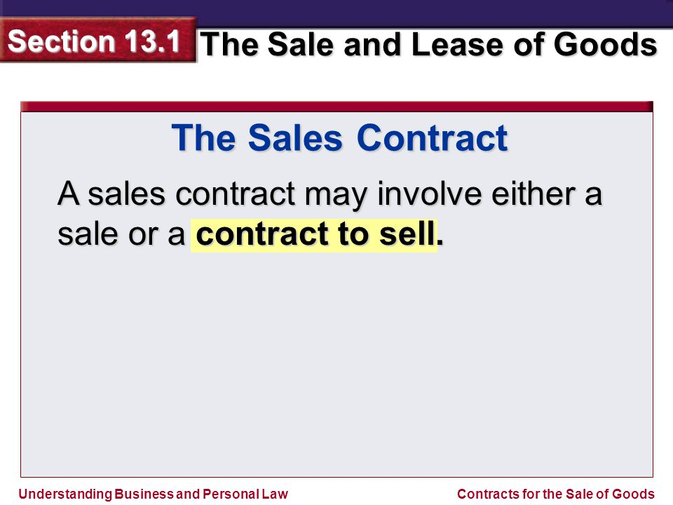 The Sales Contract A sales contract may involve either a sale or a contract to sell.