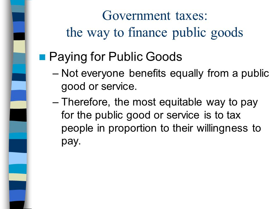 Government taxes: the way to finance public goods