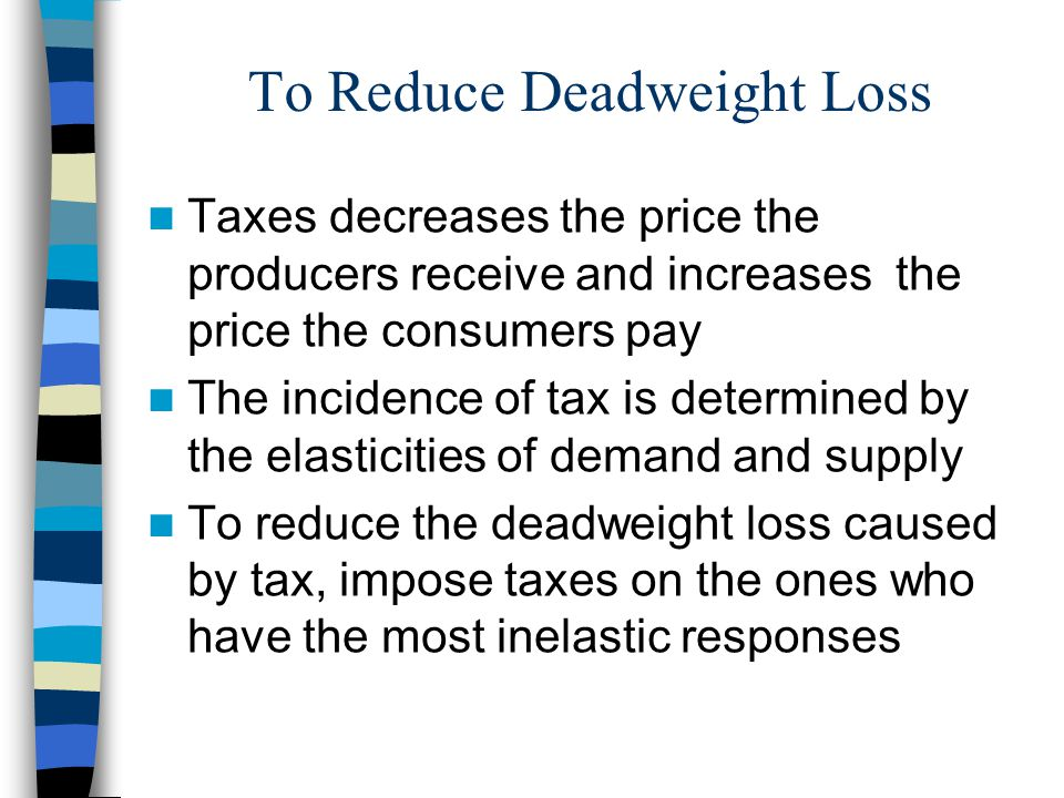 To Reduce Deadweight Loss