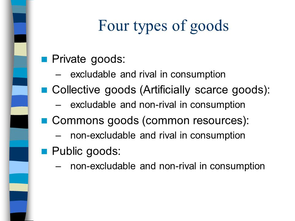 Four types of goods Private goods: