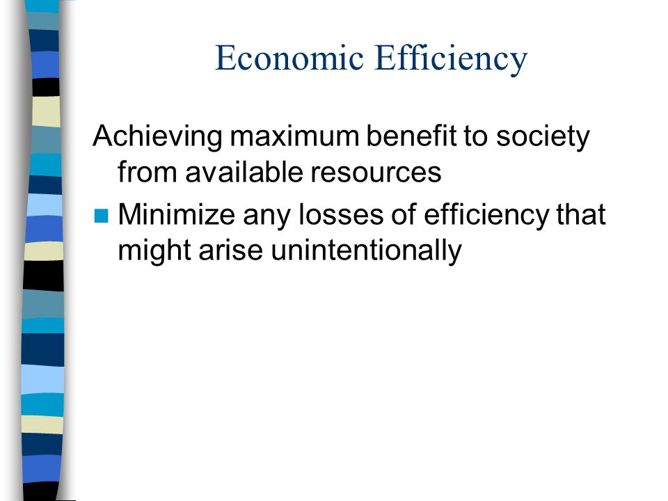 Economic Efficiency Achieving maximum benefit to society from available resources.