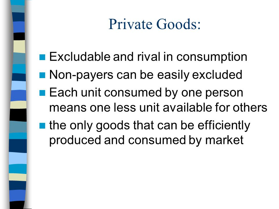 Private Goods: Excludable and rival in consumption