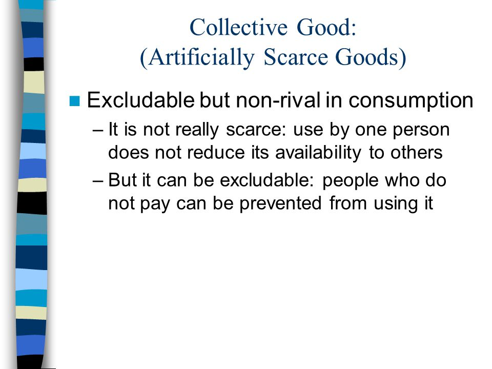 Collective Good: (Artificially Scarce Goods)
