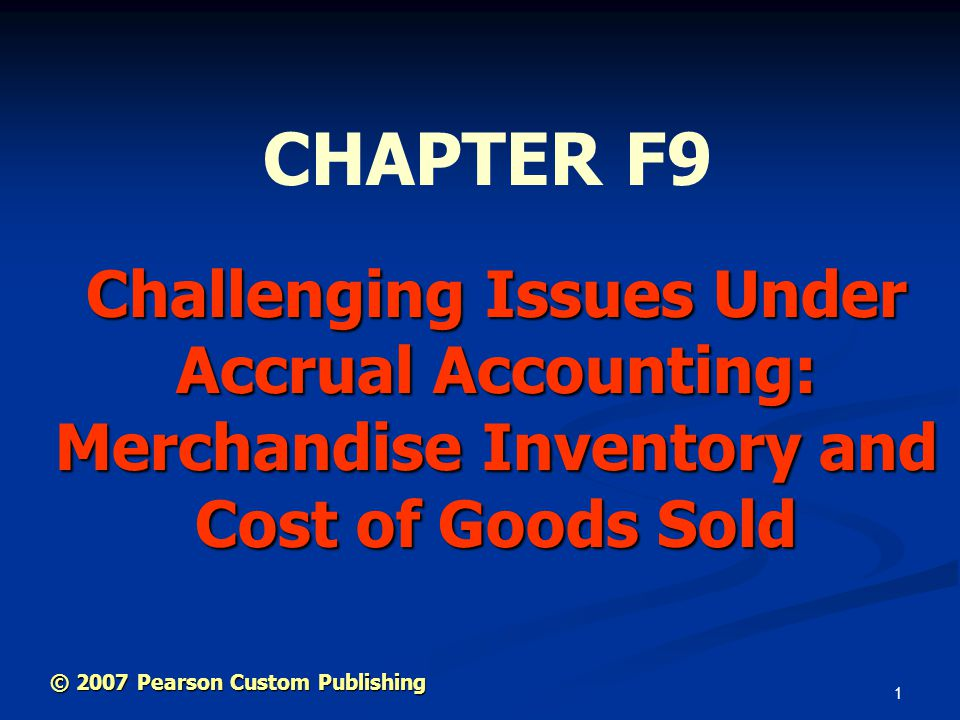 CHAPTER F9 Challenging Issues Under Accrual Accounting: Merchandise Inventory and Cost of Goods Sold.