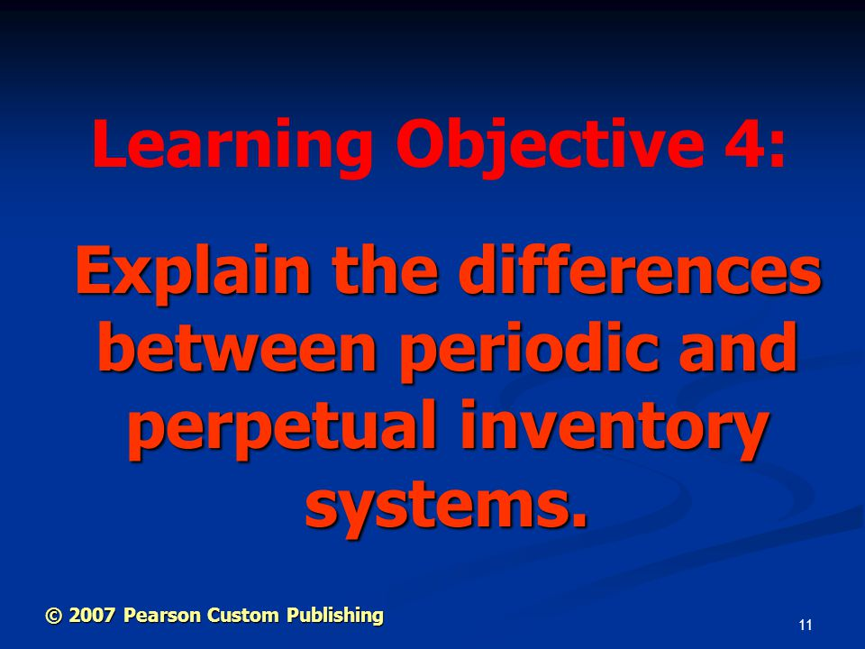Learning Objective 4: Explain the differences between periodic and perpetual inventory systems.