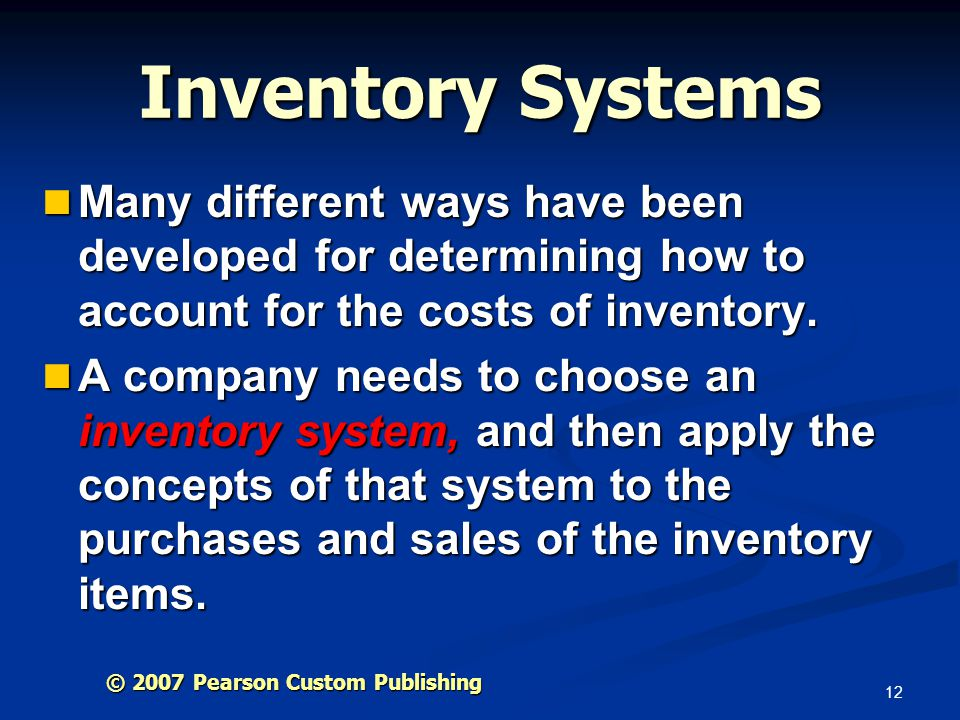 Inventory Systems Many different ways have been developed for determining how to account for the costs of inventory.