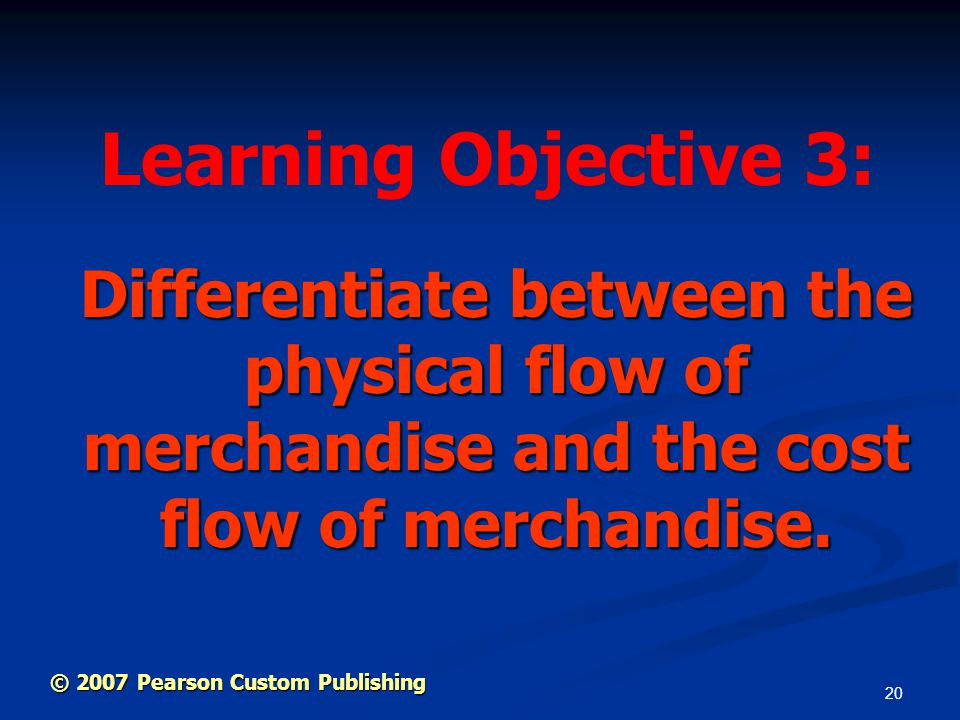 Learning Objective 3: Differentiate between the physical flow of merchandise and the cost flow of merchandise.