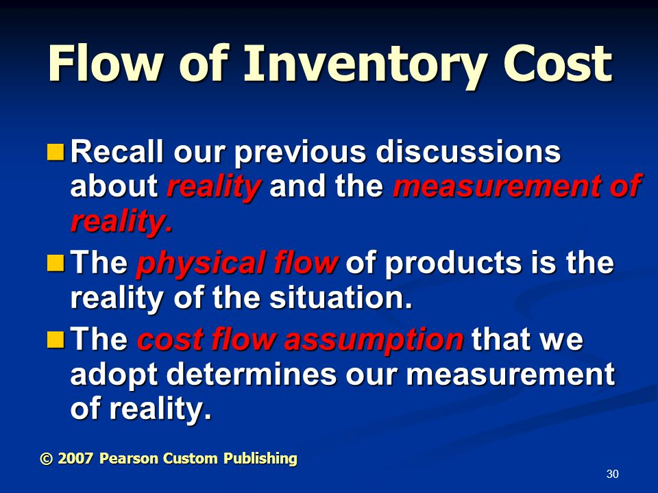 Flow of Inventory Cost Recall our previous discussions about reality and the measurement of reality.