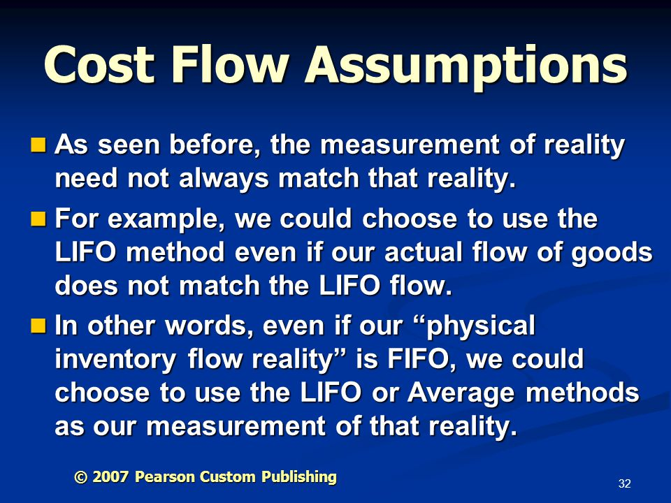Cost Flow Assumptions As seen before, the measurement of reality need not always match that reality.