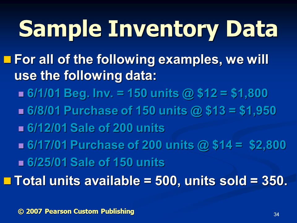 Sample Inventory Data For all of the following examples, we will use the following data: 6/1/01 Beg. Inv. = 150 $12 = $1,800.