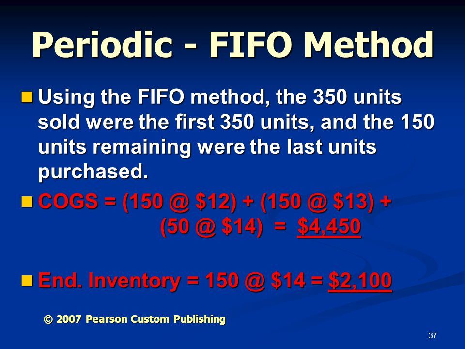 Periodic - FIFO Method Using the FIFO method, the 350 units sold were the first 350 units, and the 150 units remaining were the last units purchased.