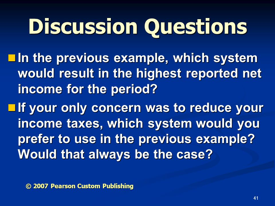 Discussion Questions In the previous example, which system would result in the highest reported net income for the period