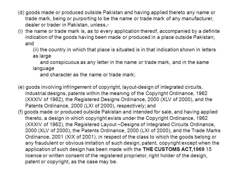(d) goods made or produced outside Pakistan and having applied thereto any name or trade mark, being or purporting to be the name or trade mark of any manufacturer, dealer or trader in Pakistan, unless,-