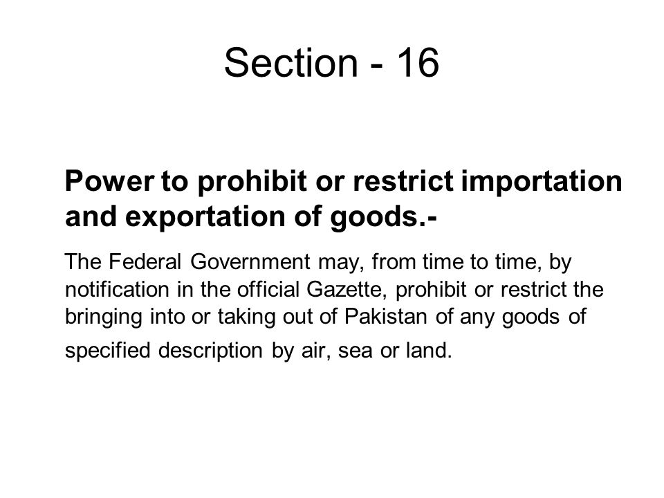 Section - 16 Power to prohibit or restrict importation and exportation of goods.-