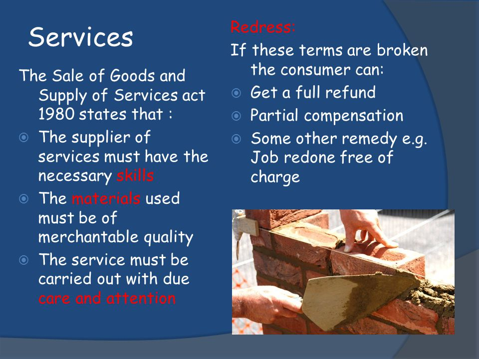 Services Redress: If these terms are broken the consumer can: