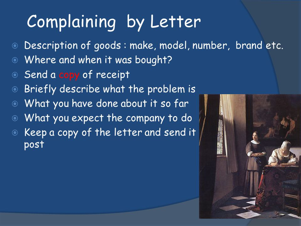 Complaining by Letter Description of goods : make, model, number, brand etc. Where and when it was bought