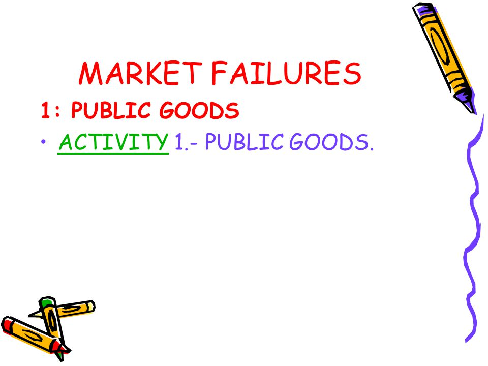 MARKET FAILURES 1: PUBLIC GOODS ACTIVITY 1.- PUBLIC GOODS.
