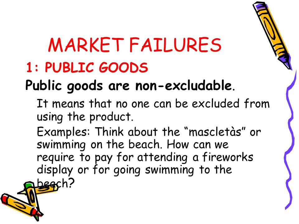 MARKET FAILURES 1: PUBLIC GOODS Public goods are non-excludable.