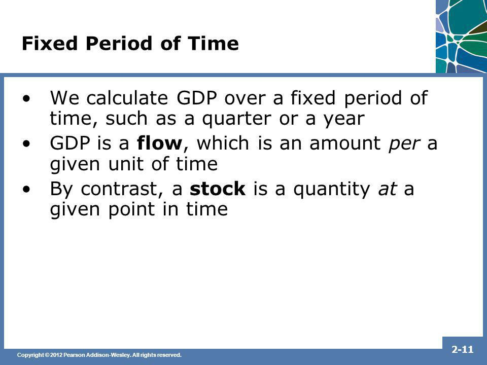 GDP is a flow, which is an amount per a given unit of time