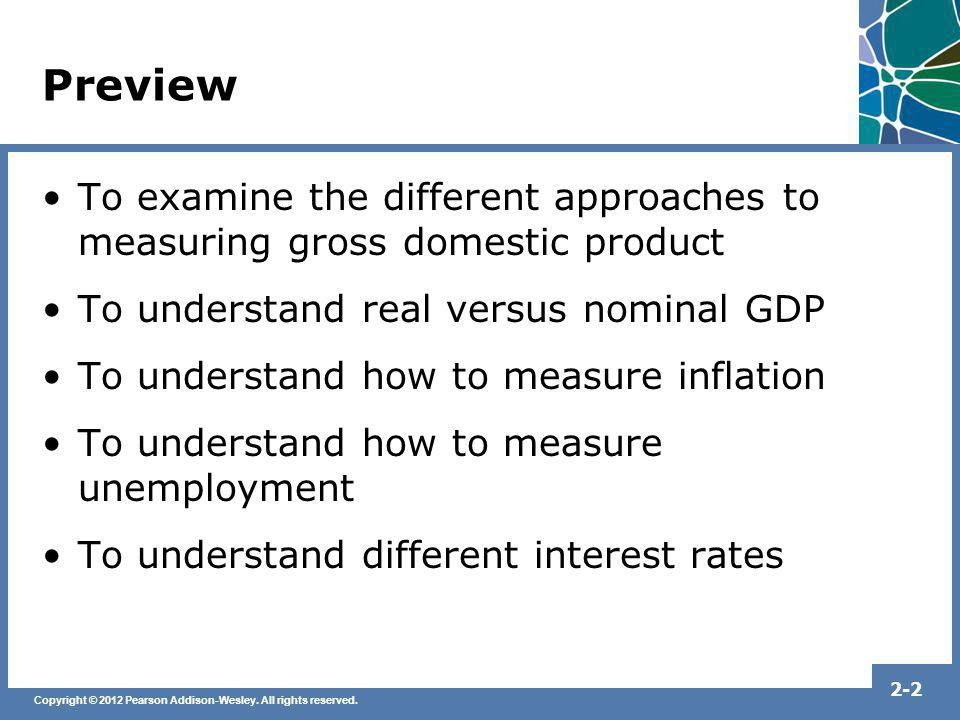 Preview To examine the different approaches to measuring gross domestic product. To understand real versus nominal GDP.